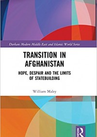 Transition in Afghanistan: Hope, Despair and the Limits of Statebuilding
