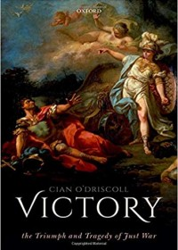 Victory: The Triumph and Tragedy of Just War